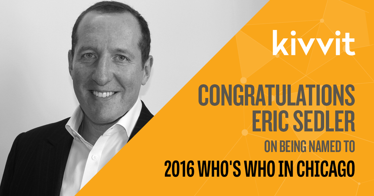 Kivvit is excited to announce that Managing Partner Eric Sedler has been named to Crain's 2016 Who's Who in Chicago list.
